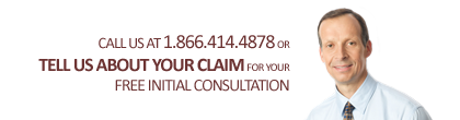 Call us at 1.866.414.4878 or Tell us about your claim for your Free Initial Consultation